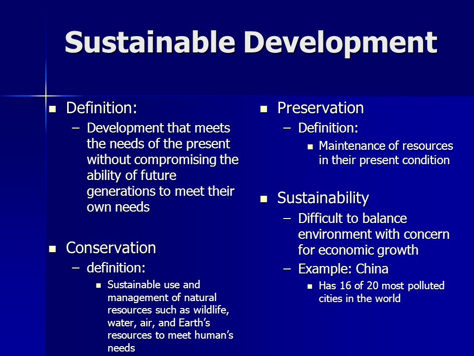 Sustainable Development Definition: Definition: –Development that meets the needs of the present without compromising the ability of future generation