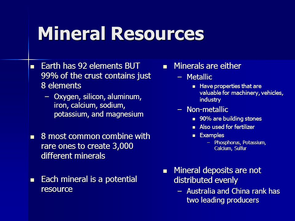 Mineral Resources Earth has 92 elements BUT 99% of the crust contains just 8 elements Earth has 92 elements BUT 99% of the crust contains just 8 eleme