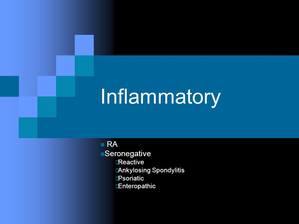 Inflammatory RA Seronegative  Reactive  Ankylosing Spondylitis  Psoriatic  Enteropathic