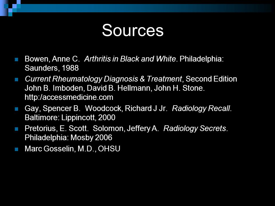 Sources Bowen, Anne C. Arthritis in Black and White. Philadelphia: Saunders, 1988 Current Rheumatology Diagnosis & Treatment, Second Edition John B. I