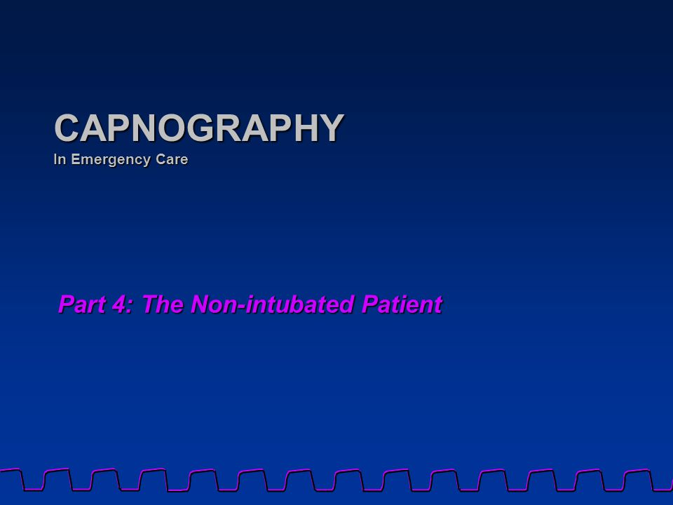 Part 4: The Non-intubated Patient CAPNOGRAPHY In Emergency Care