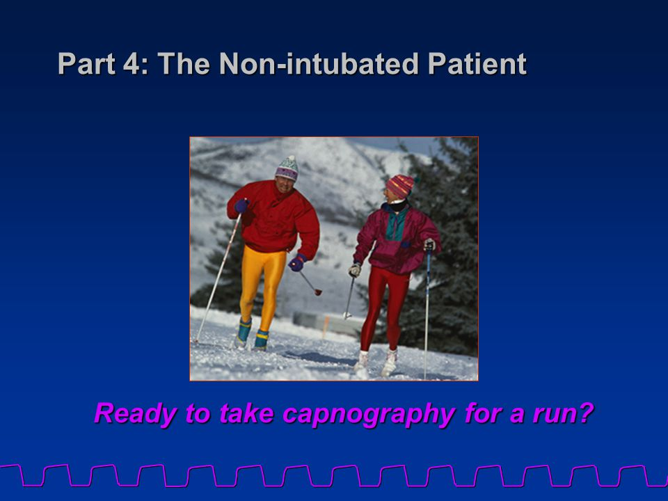 Part 4: The Non-intubated Patient Ready to take capnography for a run