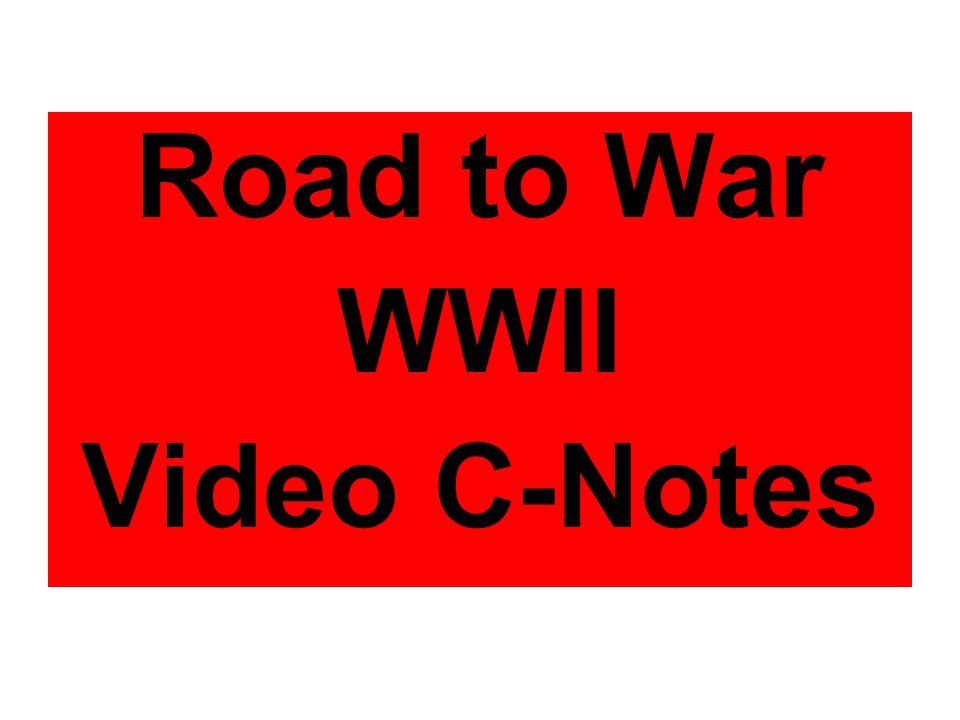 Road to War WWII Video C-Notes