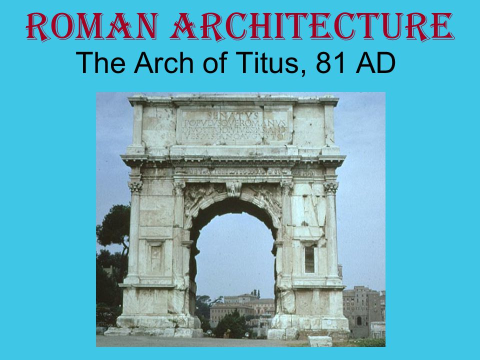 The Arch of Titus, 81 AD Roman Architecture