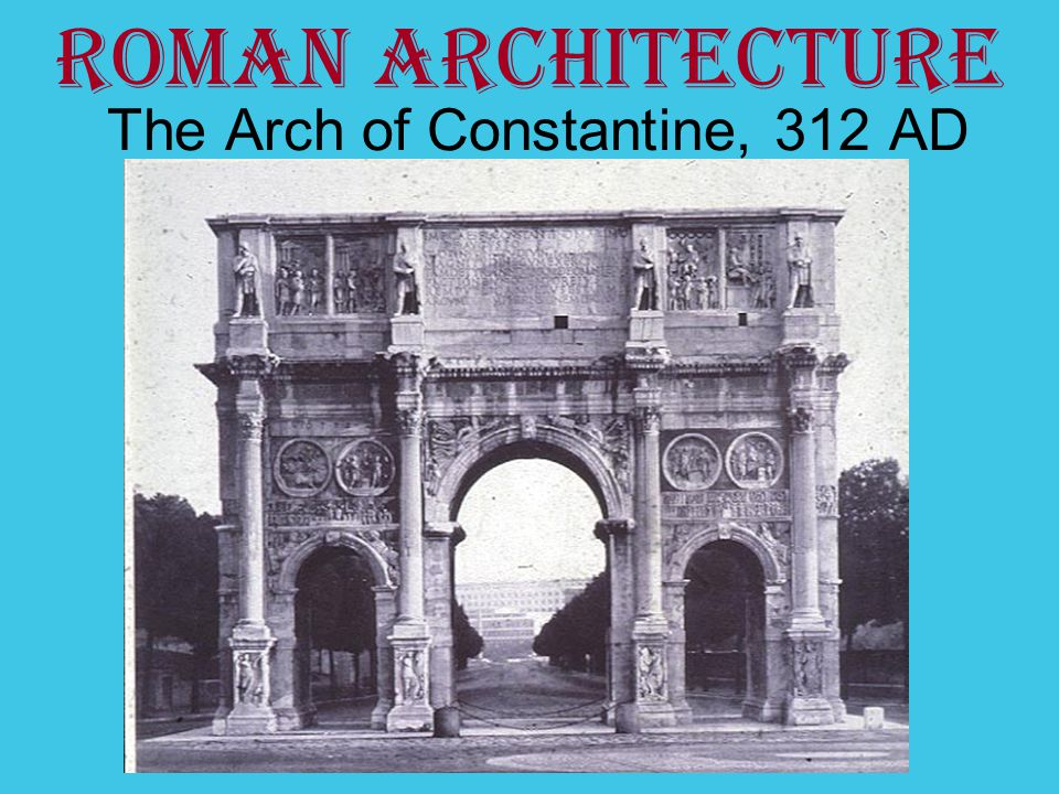 The Arch of Constantine, 312 AD Roman Architecture