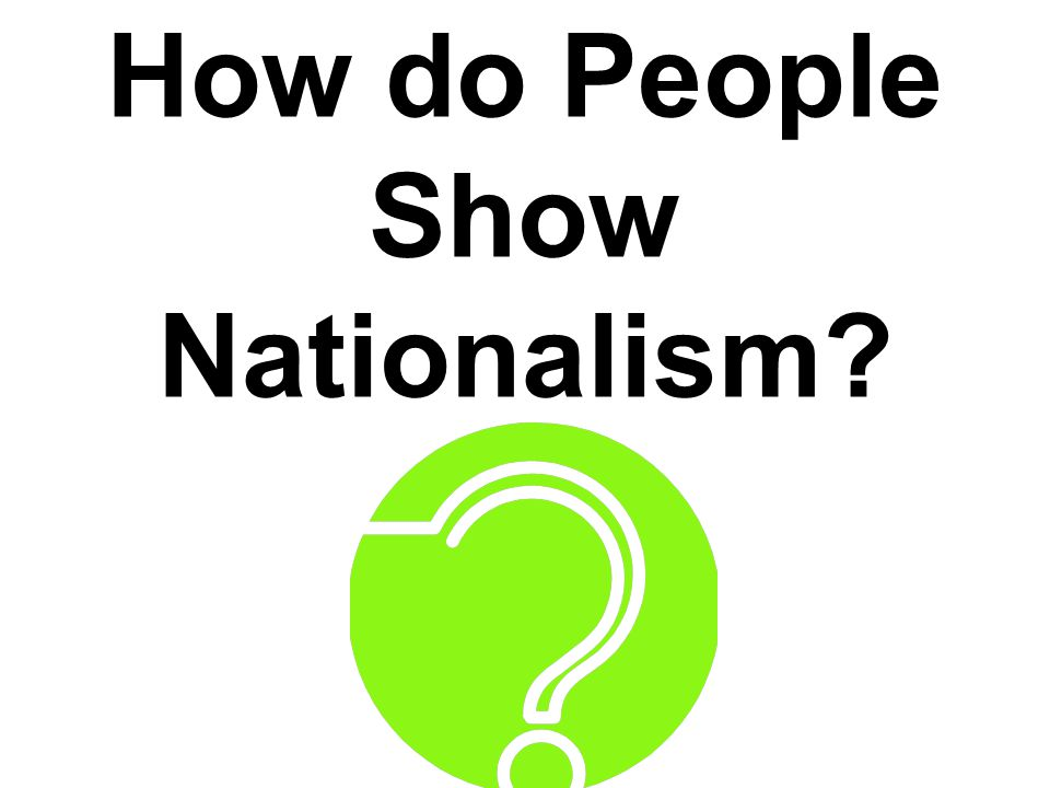 How do People Show Nationalism?