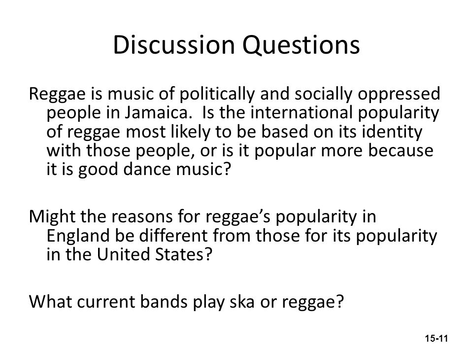 Discussion Questions Reggae is music of politically and socially oppressed people in Jamaica. Is the international popularity of reggae most likely to