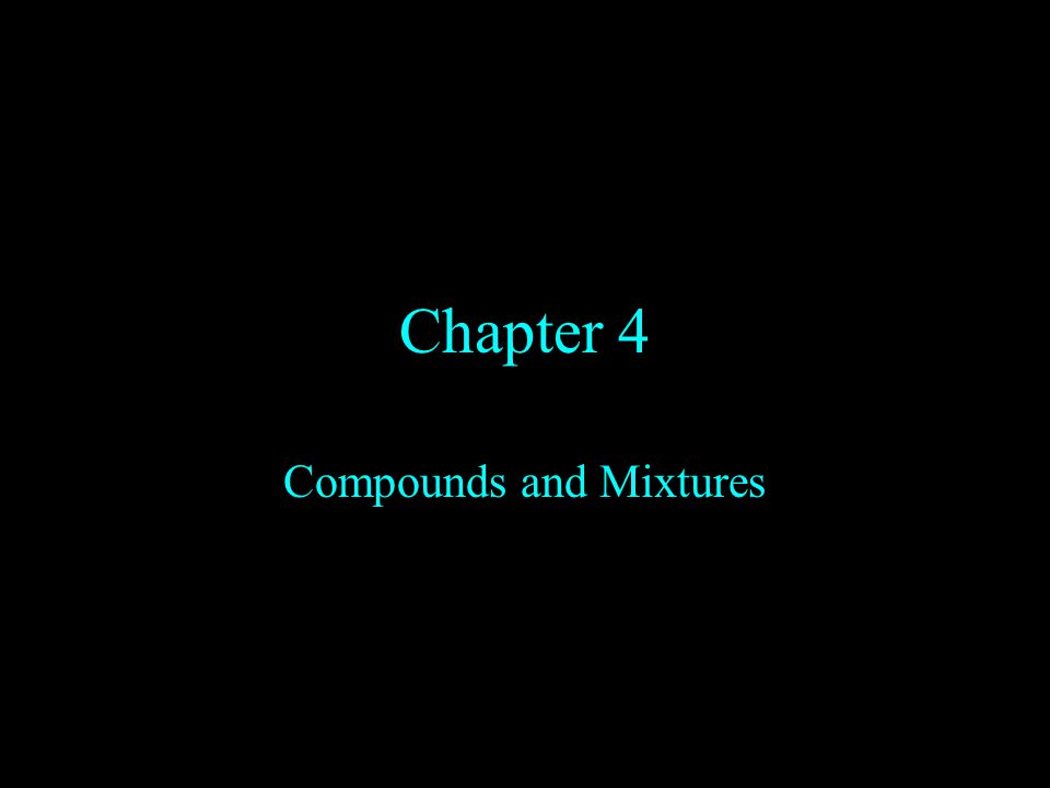 Chapter 4 Compounds and Mixtures
