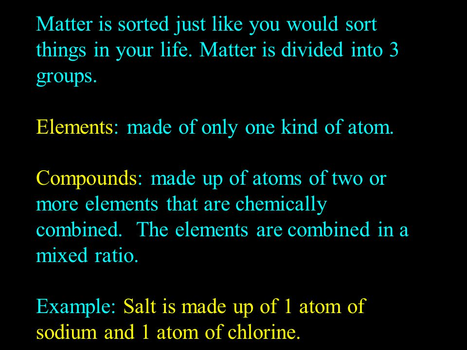 Matter is sorted just like you would sort things in your life.