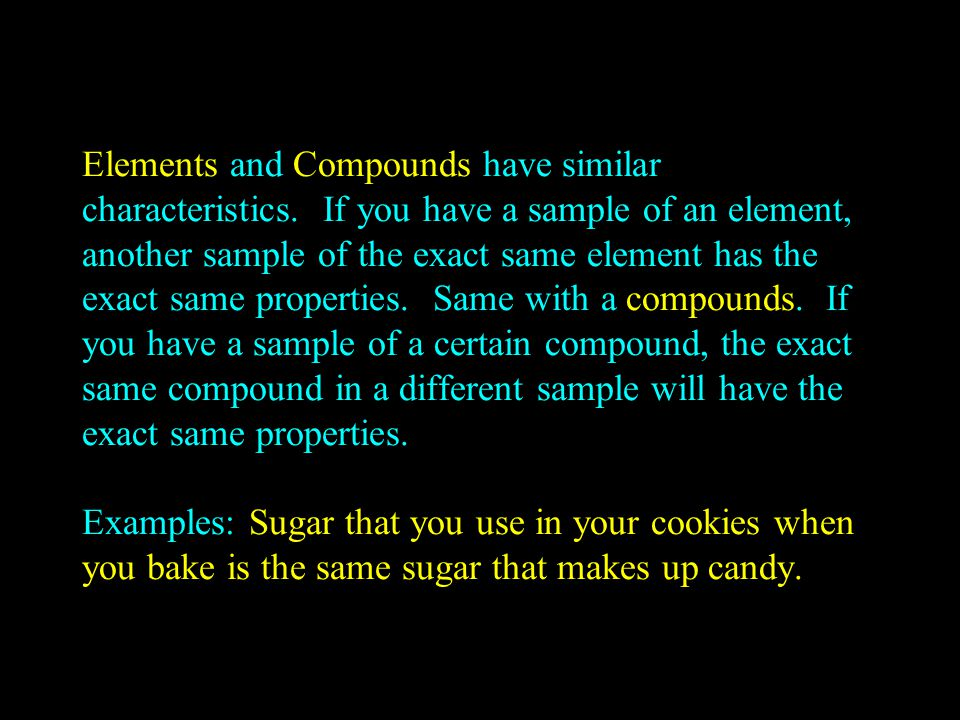 Because elements and compounds have similar characteristics, they are called substances: any element or compound.