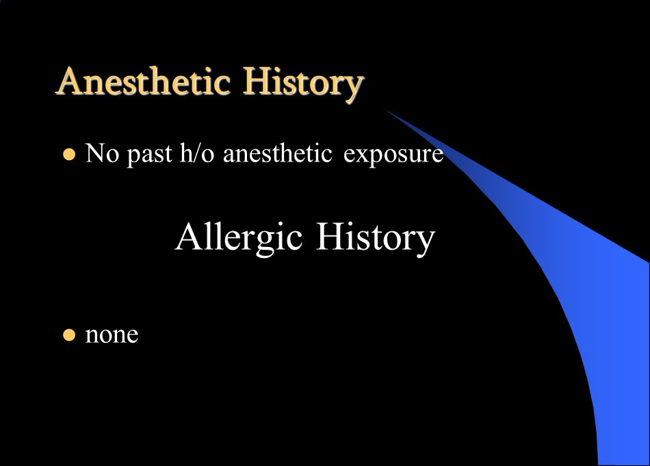 Anesthetic History No past h/o anesthetic exposure Allergic History none