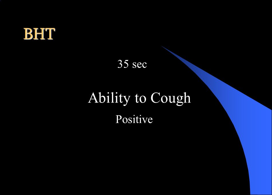 BHT 35 sec Ability to Cough Positive