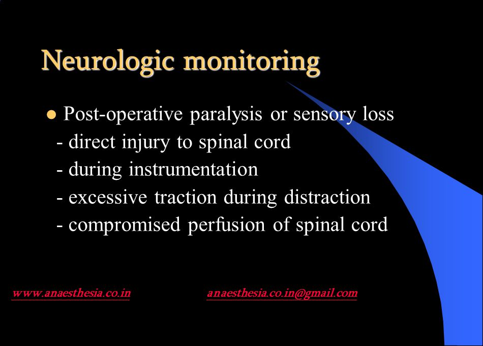 Neurologic monitoring Post-operative paralysis or sensory loss - direct injury to spinal cord - during instrumentation - excessive traction during distraction - compromised perfusion of spinal cord www.anaesthesia.co.inwww.anaesthesia.co.in anaesthesia.co.in@gmail.comanaesthesia.co.in@gmail.com