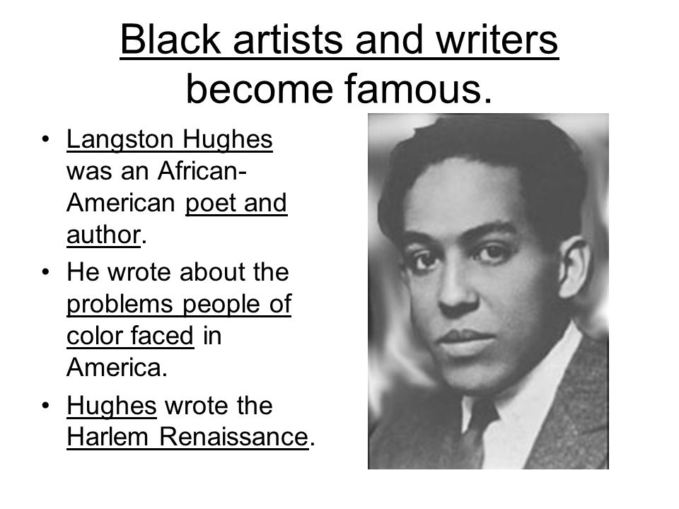 Black artists and writers become famous. Langston Hughes was an African- American poet and author.