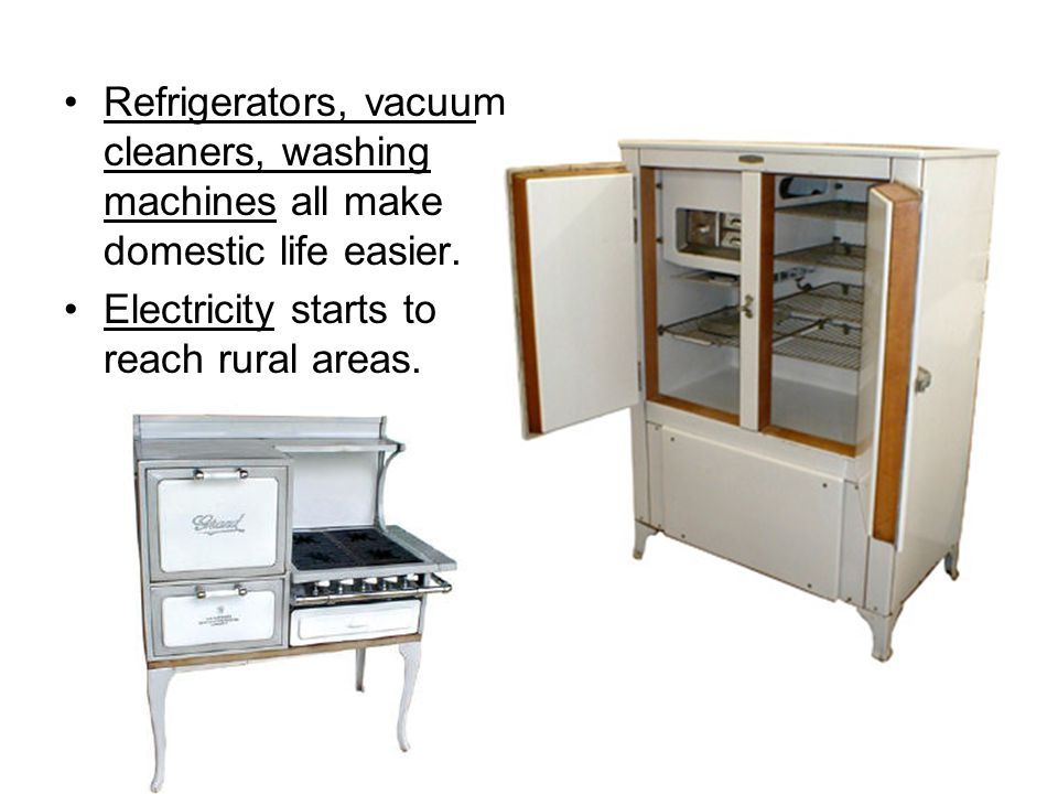 Refrigerators, vacuum cleaners, washing machines all make domestic life easier.