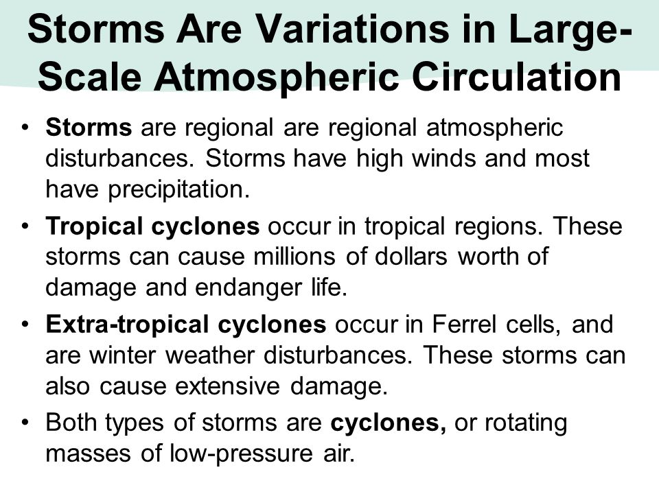 Storms Are Variations in Large- Scale Atmospheric Circulation Storms are regional are regional atmospheric disturbances. Storms have high winds and mo