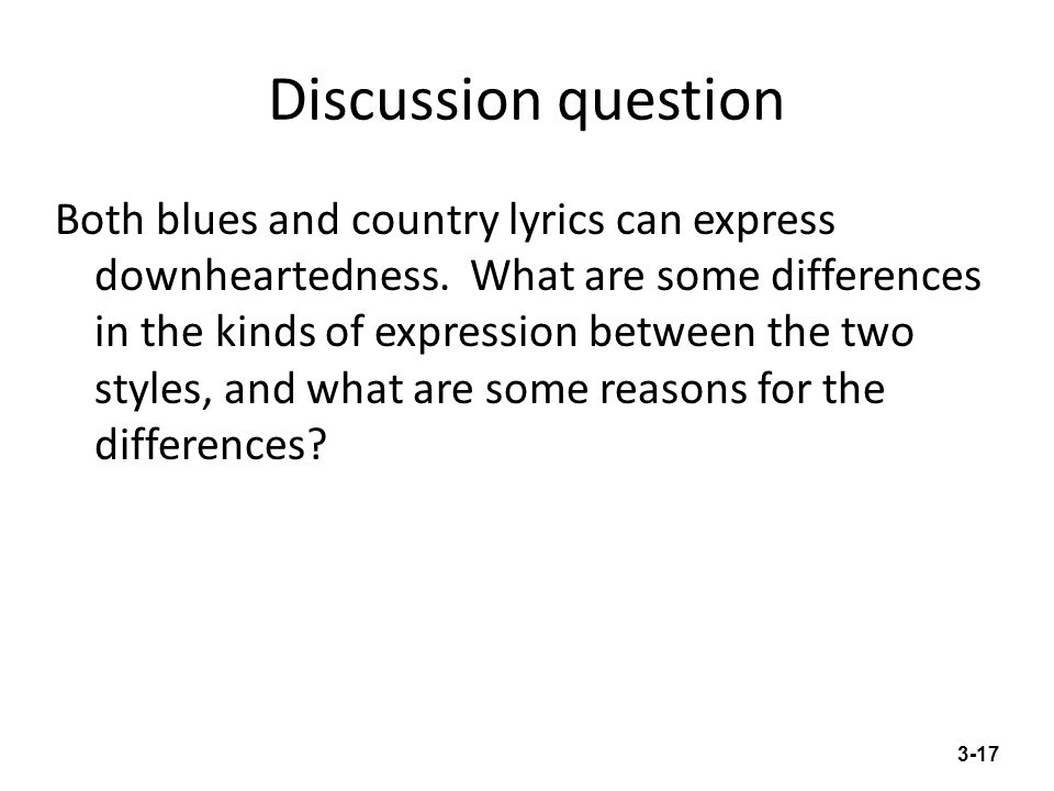 Discussion question Both blues and country lyrics can express downheartedness. What are some differences in the kinds of expression between the two st