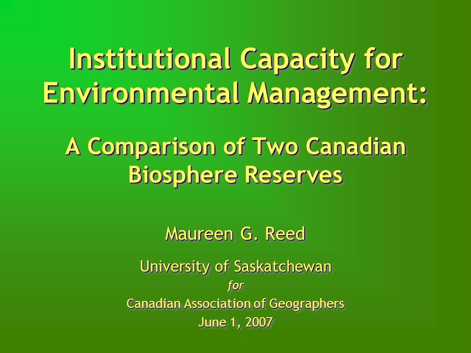 Institutional Capacity for Environmental Management: A Comparison of Two Canadian Biosphere Reserves Maureen G.
