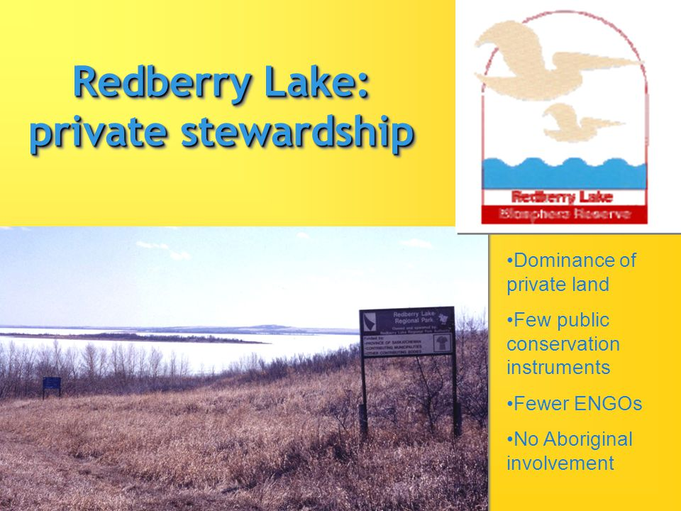 Redberry Lake: private stewardship Dominance of private land Few public conservation instruments Fewer ENGOs No Aboriginal involvement