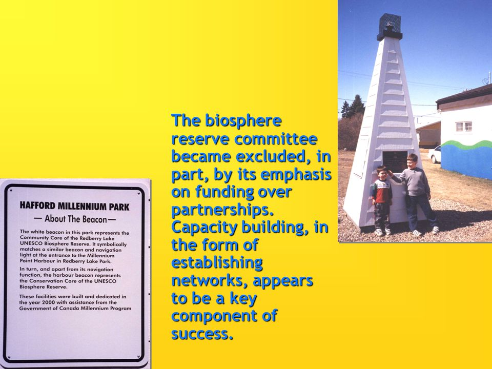 The biosphere reserve committee became excluded, in part, by its emphasis on funding over partnerships.
