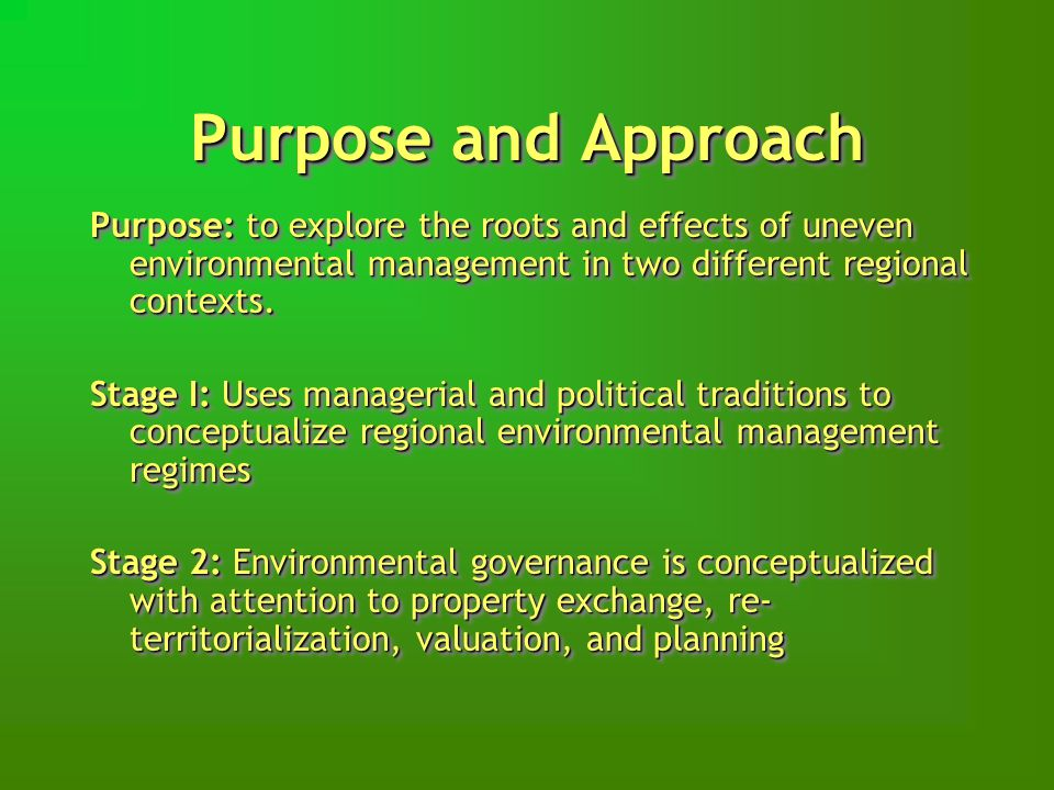 Purpose and Approach Purpose: to explore the roots and effects of uneven environmental management in two different regional contexts.