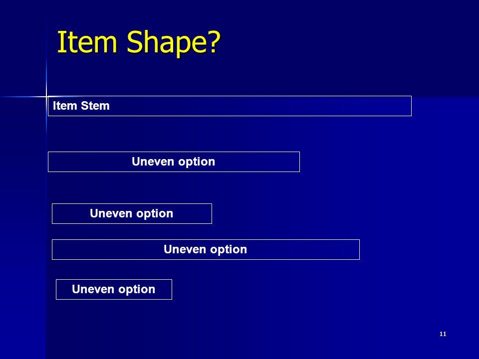 11 Item Shape? Item Stem Uneven option