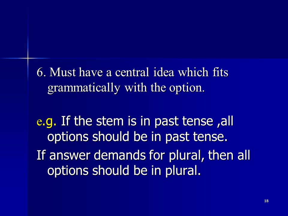 18 6. Must have a central idea which fits grammatically with the option.
