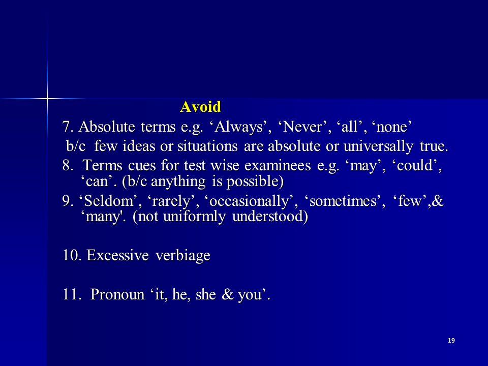 19 Avoid Avoid 7. Absolute terms e.g.