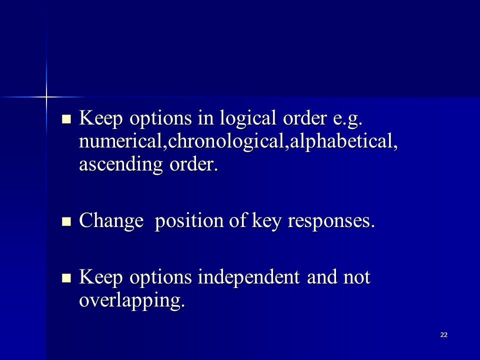 22 Keep options in logical order e.g. numerical,chronological,alphabetical, ascending order.
