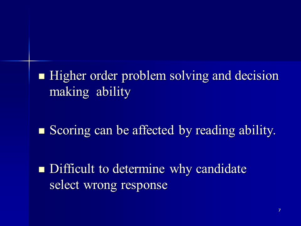 7 Higher order problem solving and decision making ability Higher order problem solving and decision making ability Scoring can be affected by reading ability.