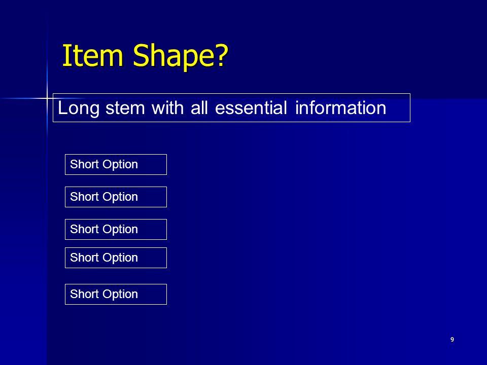 9 Item Shape? Long stem with all essential information Short Option