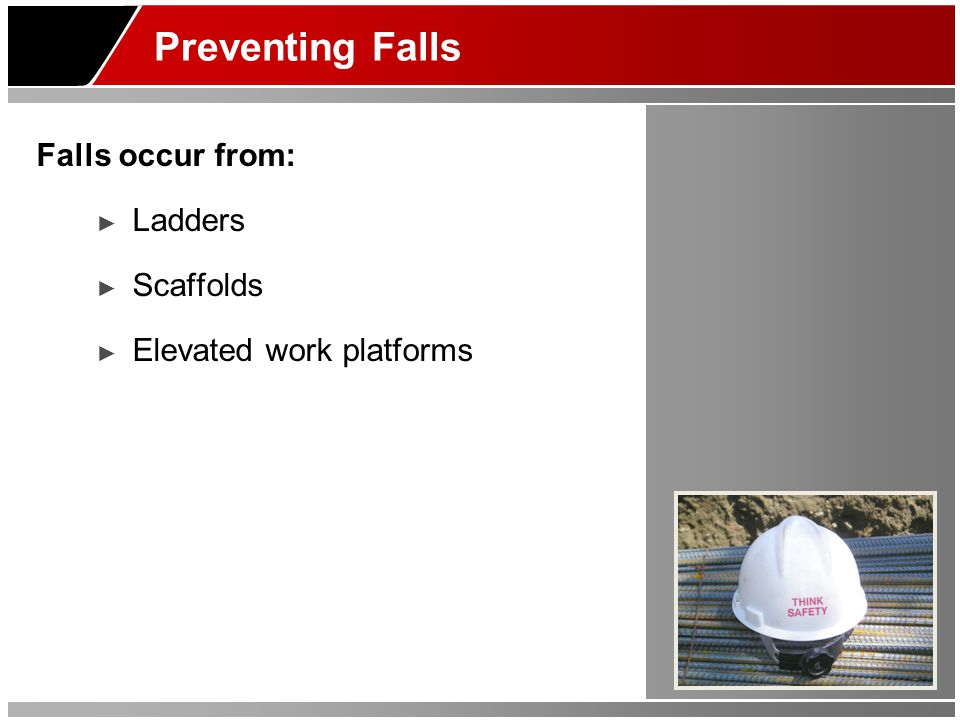 Preventing Falls Falls occur from: ► Ladders ► Scaffolds ► Elevated work platforms