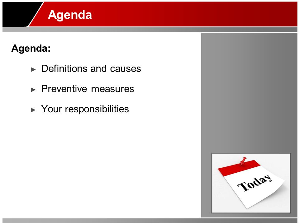 Agenda Agenda: ► Definitions and causes ► Preventive measures ► Your responsibilities