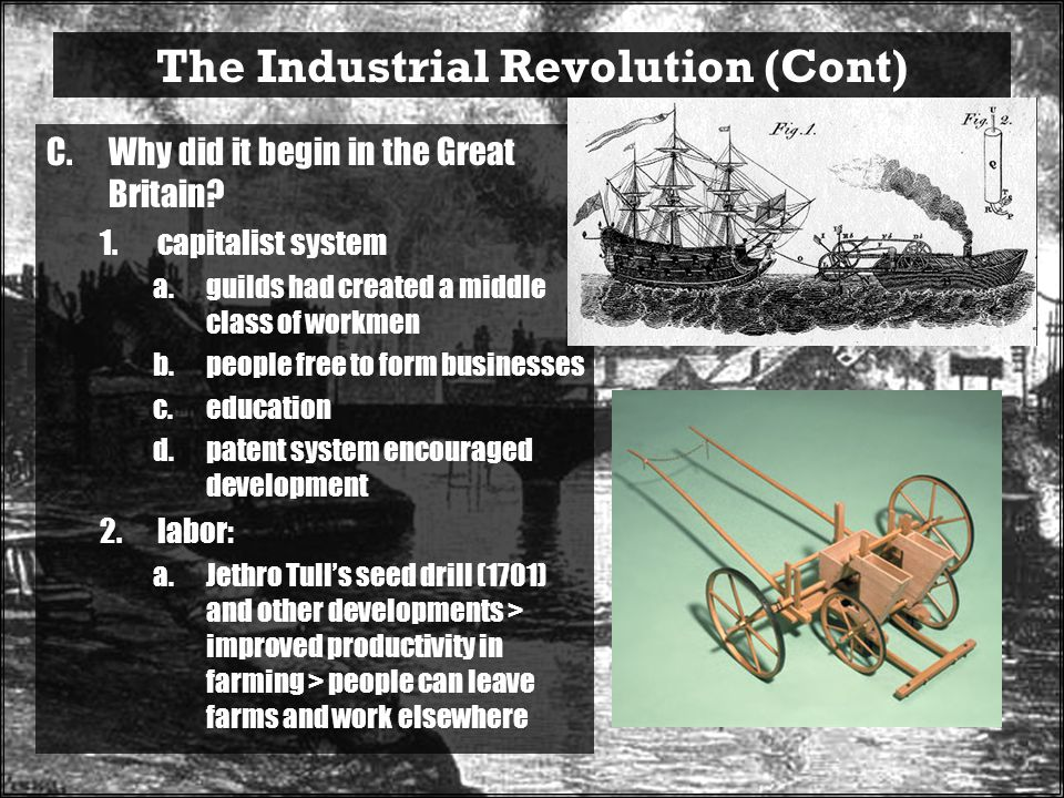 The Industrial Revolution (Cont) C.Why did it begin in the Great Britain.