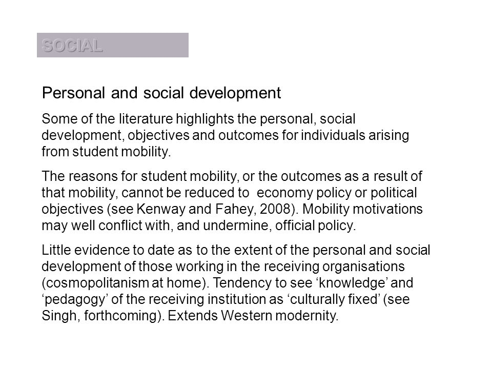 Personal and social development Some of the literature highlights the personal, social development, objectives and outcomes for individuals arising from student mobility.