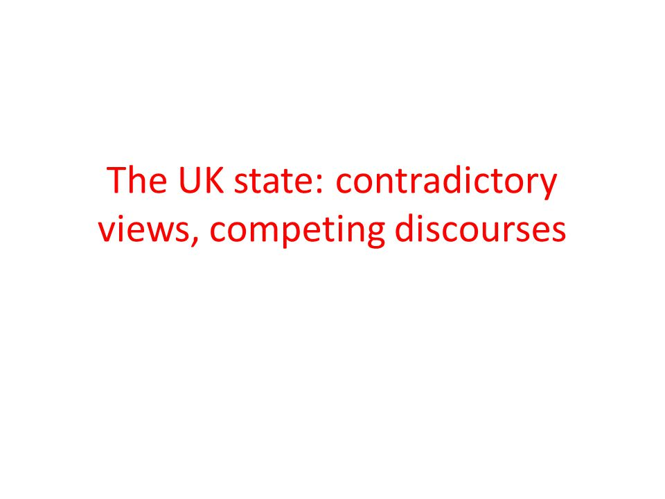 The UK state: contradictory views, competing discourses