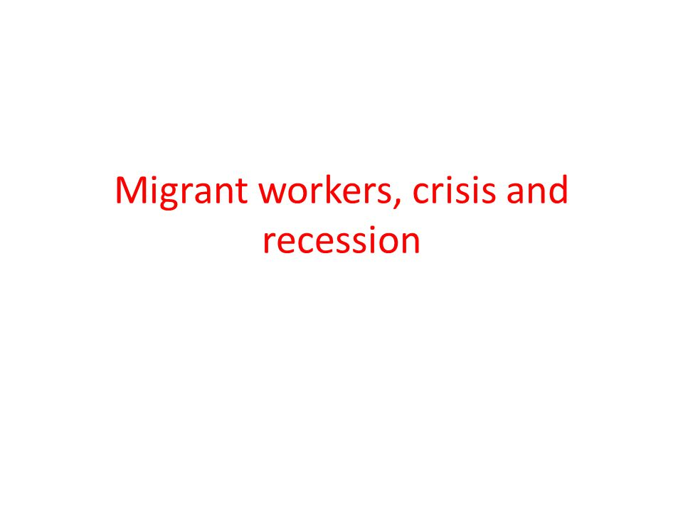 Migrant workers, crisis and recession