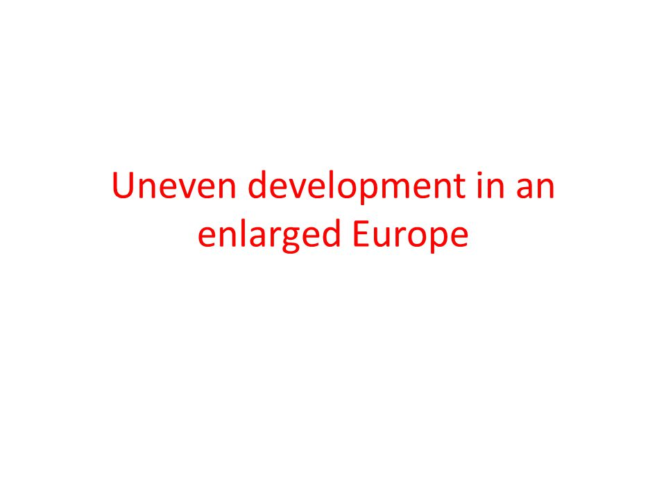 Uneven development in an enlarged Europe