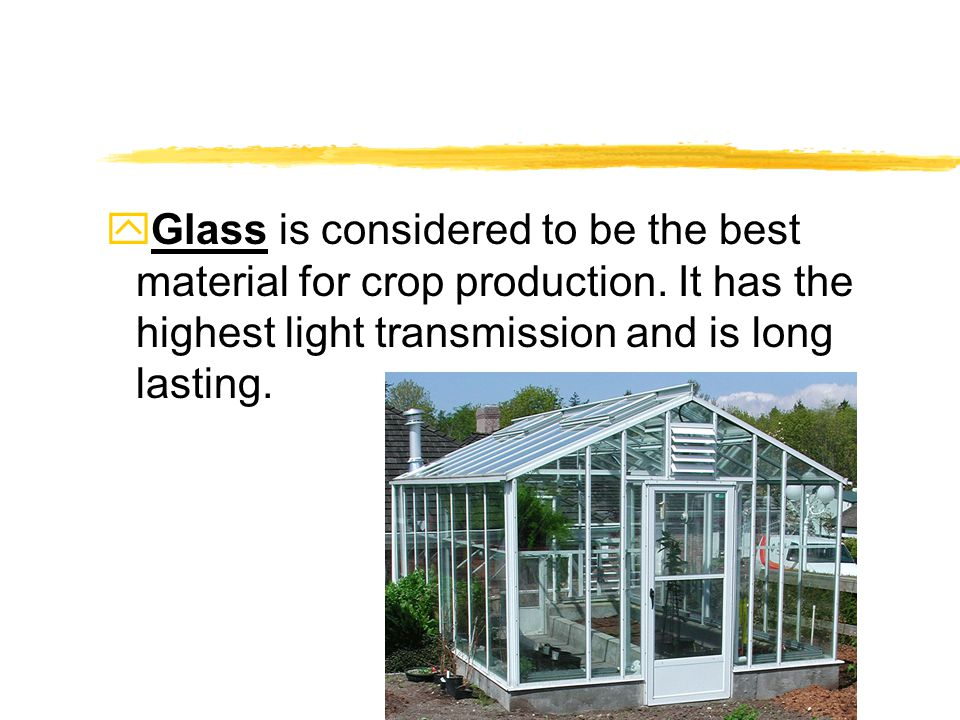 yGlass is considered to be the best material for crop production.