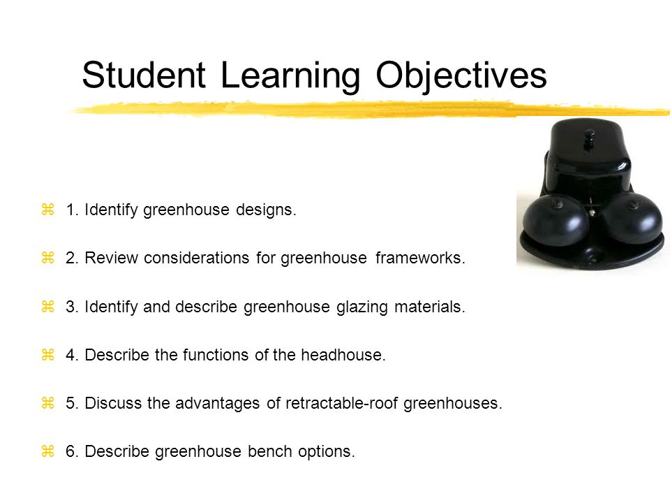 Student Learning Objectives z1. Identify greenhouse designs.