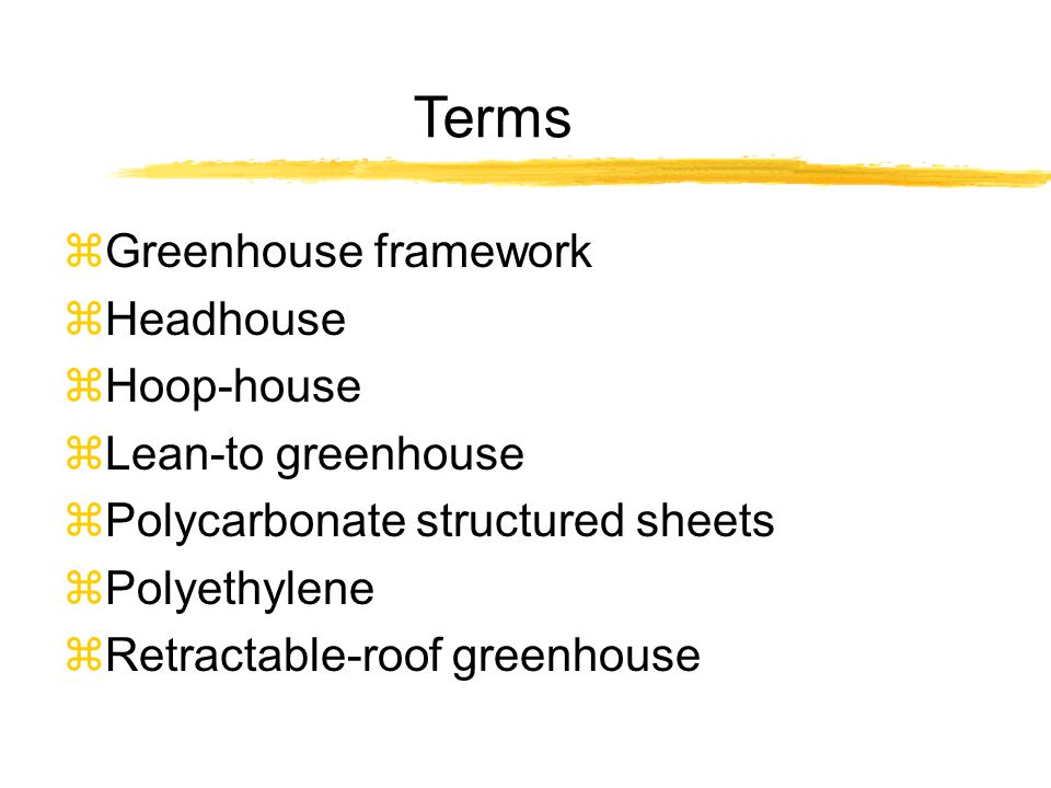 Terms zGreenhouse framework zHeadhouse zHoop-house zLean-to greenhouse zPolycarbonate structured sheets zPolyethylene zRetractable-roof greenhouse