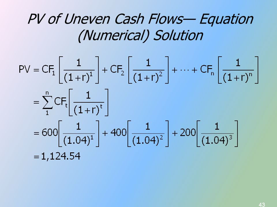 43 PV of Uneven Cash Flows— Equation (Numerical) Solution