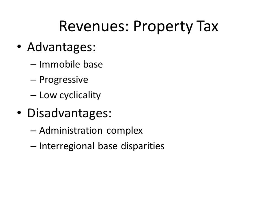 Revenues: Property Tax Advantages: – Immobile base – Progressive – Low cyclicality Disadvantages: – Administration complex – Interregional base disparities