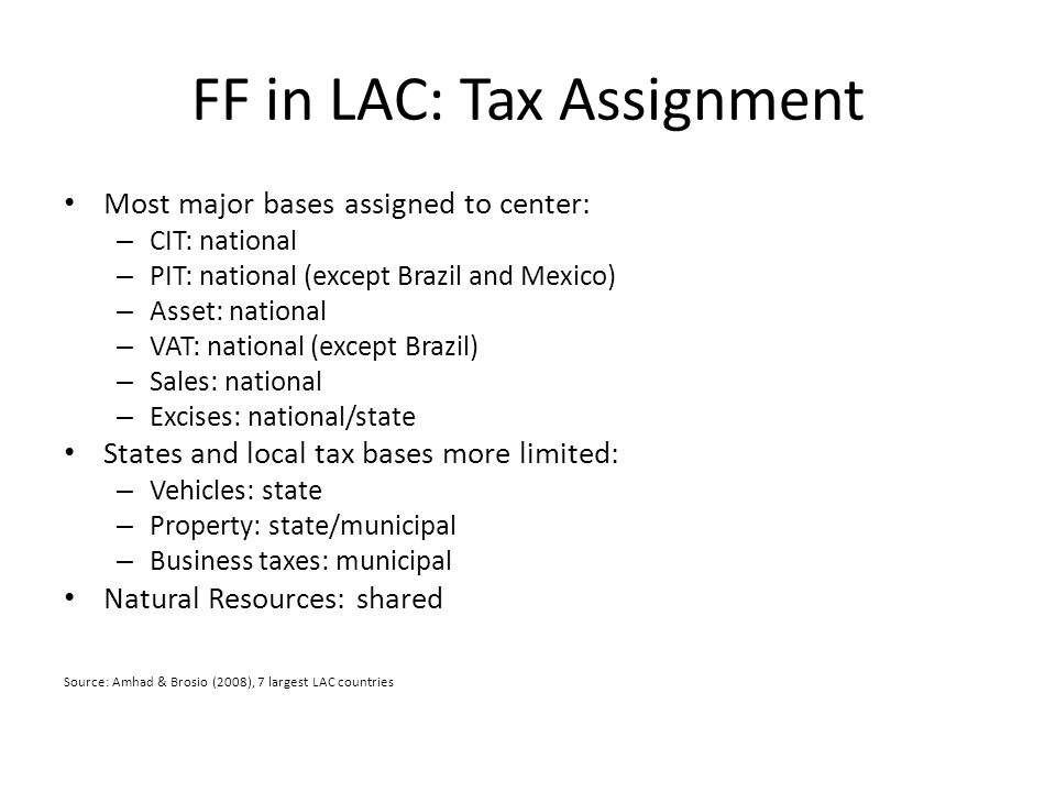 FF in Latin America: Consequences Revenue dependency and earmarking undermine LG accountability – Poor incentives to develop own revenue sources – Poor incentives for efficient service provision Procyclical revenues and revenue/expenditure mismatch encourage LG deficit financing – Soft budget constraints can threaten macroeconomic stability