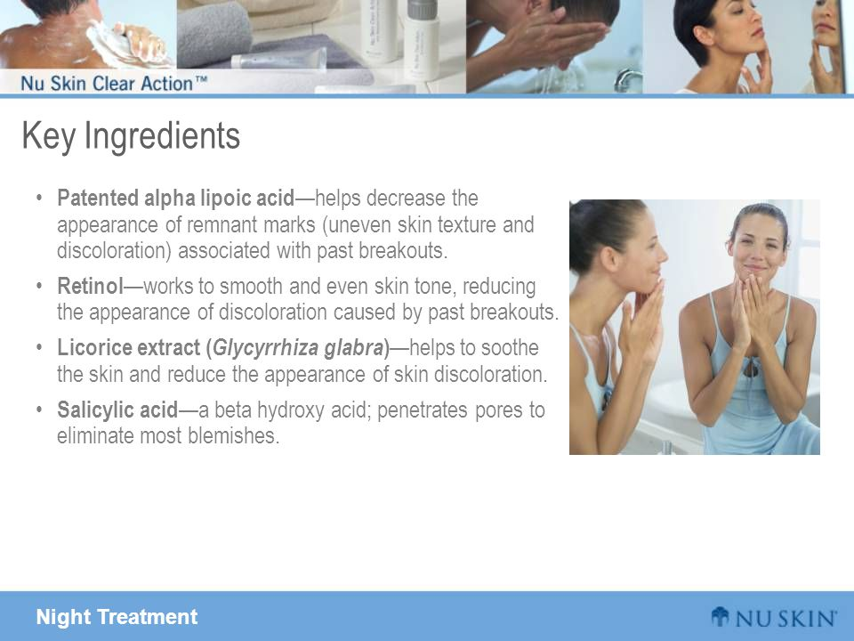 Night Treatment Key Ingredients Patented alpha lipoic acid —helps decrease the appearance of remnant marks (uneven skin texture and discoloration) ass