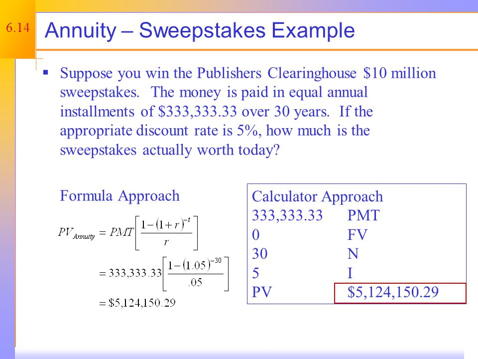 6.14 Annuity – Sweepstakes Example  Suppose you win the Publishers Clearinghouse $10 million sweepstakes. The money is paid in equal annual installme