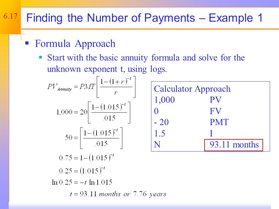 6.17 Finding the Number of Payments – Example 1  Formula Approach  Start with the basic annuity formula and solve for the unknown exponent t, using