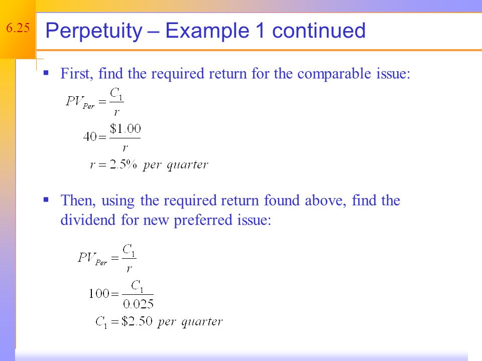 6.25 Perpetuity – Example 1 continued  First, find the required return for the comparable issue:  Then, using the required return found above, find the dividend for new preferred issue: