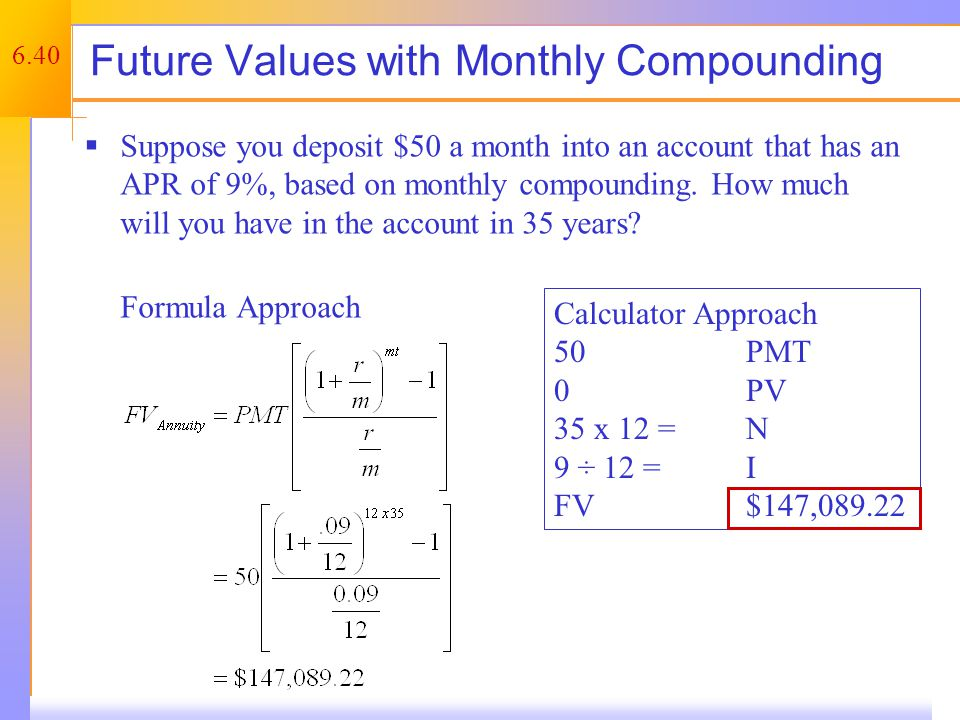 6.40 Future Values with Monthly Compounding  Suppose you deposit $50 a month into an account that has an APR of 9%, based on monthly compounding. How