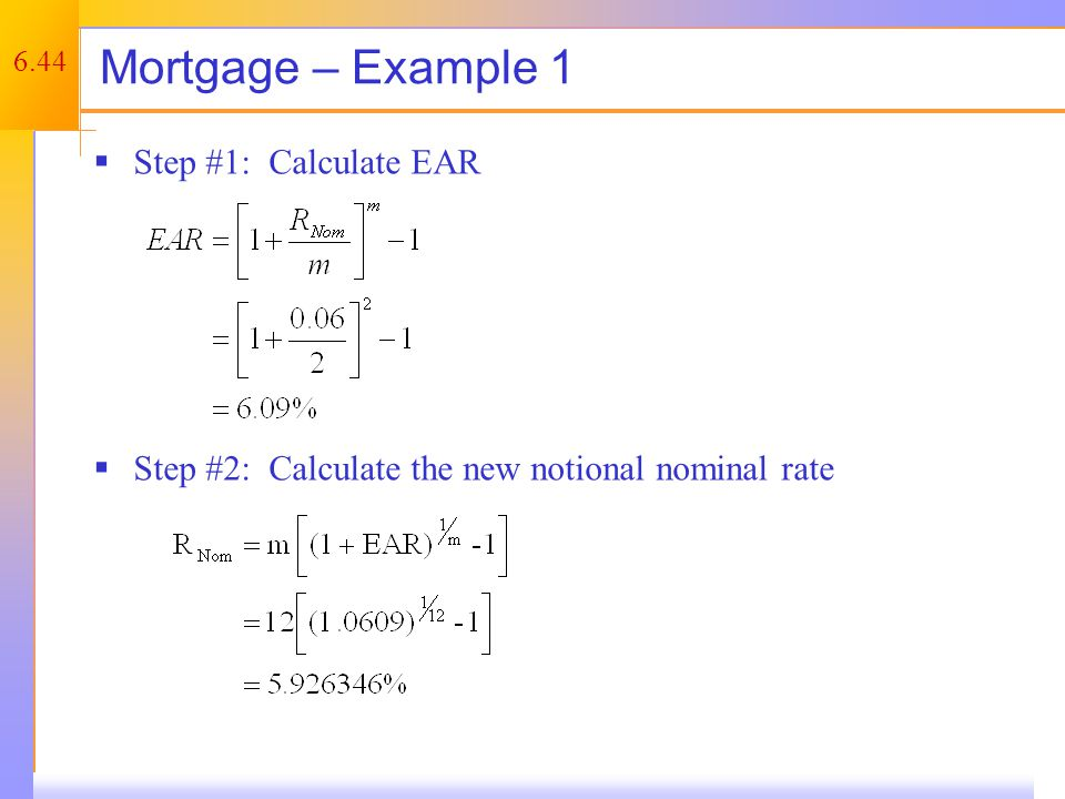 6.44 Mortgage – Example 1  Step #1: Calculate EAR  Step #2: Calculate the new notional nominal rate